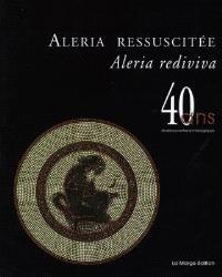 Aleria rediviva, Aleria ressuscitée : 40 ans de découvertes archéologiques