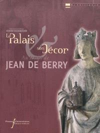 Le palais & son décor aux temps de Jean de Berry