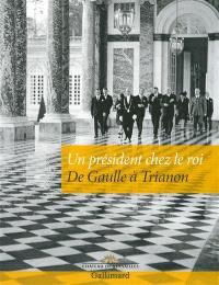 Un président chez le roi : De Gaulle à Trianon