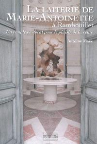 La laiterie de Marie-Antoinette à Rambouillet : un temple pastoral pour le plaisir de la reine