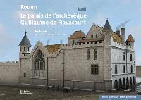 Rouen, le palais de l'archevêque Guillaume de Flavacourt (1278-1306) : de la résidence à l'Historial Jeanne d'Arc
