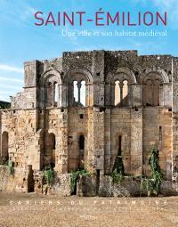 Saint-Emilion : une ville et son habitat médiéval (XIIe-XVe siècles)