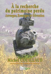 A la recherche du patrimoine perdu : Auvergne, Rouergue et Gévaudan