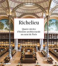 Richelieu : quatre siècles d'histoire architecturale au coeur de Paris