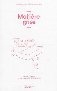 Matière grise : matériaux, réemploi, architecture