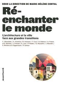Réenchanter le monde : l'architecture et la ville face aux grandes transitions
