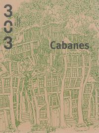 Trois cent trois-Arts, recherches et créations. n° 141, Cabanes