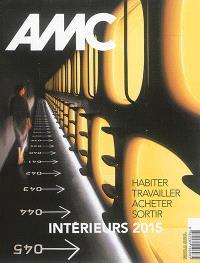 AMC, le moniteur architecture. n° 243, Habiter, travailler, acheter, sortir : intérieurs 2015