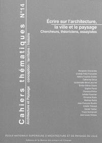 Cahiers thématiques. n° 14, Ecrire sur l'architecture, la ville et le paysage : chercheurs, théoriciens, essayistes