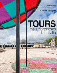 Tours : métamorphoses d'une ville : architecture et urbanisme XIXe-XXIe siècles