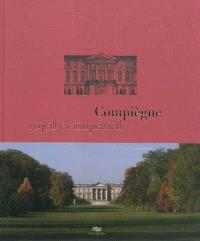 Compiègne royal et impérial : le palais de Compiègne et son domaine