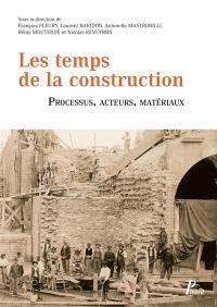 Les temps de la construction : processus, acteurs, matériaux : recueil de textes issus du deuxième Congrès francophone d'histoire de la construction, Lyon, 29, 30 et 31 janvier 2014