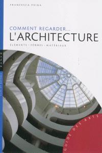 Comment regarder... l'architecture : éléments, formes, matériaux