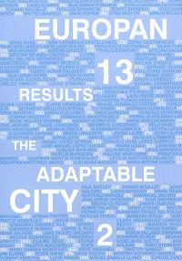 The adaptable city. Volume 2, Europan 13 results