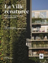La ville renaturée : réconcilier l'espace urbain et la biodiversité
