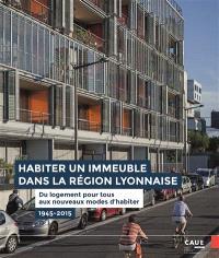 Habiter un immeuble dans la région lyonnaise : du logement pour tous aux nouveaux modes d'habiter : 1945-2015