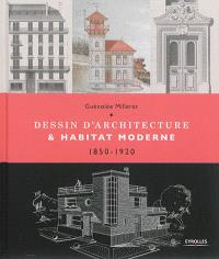 Dessin d'architecture & habitat moderne : 1850-1920