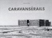 Caravansérail : traces, places, dialogues au Moyen-Orient