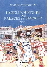 La belle histoire des palaces de Biarritz. Volume 2, L'hôtel du Palais, l'hôtel Carlton, l'hôtel Régina, l'hôtel Miramar, l'hôtel Plaza