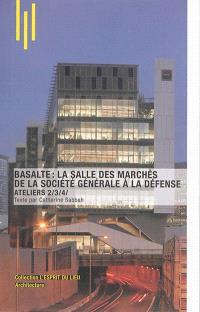 Basalte : la salle des marchés de la Société générale à La Défense : ateliers 2-3-4