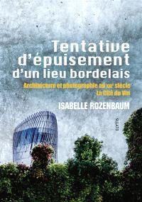 Tentative d'épuisement d'un lieu bordelais : architecture et photographie au XXIe siècle : la Cité du vin