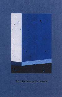 Architectures pour l'avenir : exposition, Hyères, Villa Noailles, du 16 février au 23 mars 2014