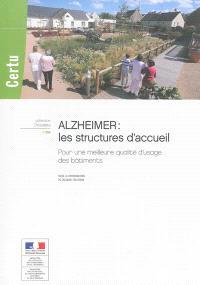 Alzheimer : les structures d'accueil : pour une meilleure qualité d'usage des bâtiments