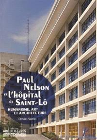 Paul Nelson et l'hôpital de Saint-Lô : humanisme, art et architecture