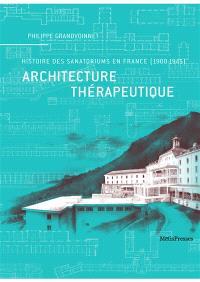 Architecture thérapeutique : histoire des sanatoriums en France : 1900-1945