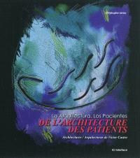 De l'architecture, des patients : architectures de Victor Castro = La arquitectura, los pacientes : arquitecturas de Victor Castro