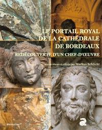 Le portail royal de la cathédrale de Bordeaux : redécouverte d'un chef-d'oeuvre