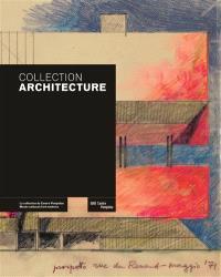 Collection architecture : la collection du Centre Pompidou, Musée national d'art moderne-Centre de création industrielle