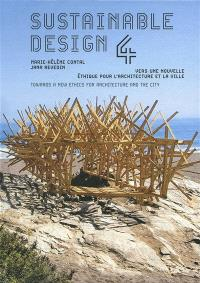 Sustainable design IV : vers une nouvelle éthique pour l'architecture et la ville = Sustainable design IV : towards a new ethics for architecture and the city