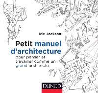Petit manuel d'architecture : pour penser et travailler comme un grand architecte