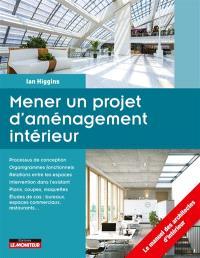 Mener un projet d'aménagement intérieur : le manuel des architectes d'intérieur