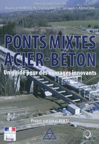 Ponts mixtes acier-béton : un guide pour des ouvrages innovants : projet national MIKTI