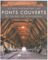 Ce que racontent les ponts couverts de Suisse et d'ailleurs