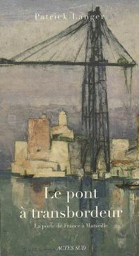 Le pont à transbordeur : la porte de France à Marseille