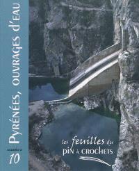 Feuilles du Pin à crochets (Les). n° 10, Pyrénées, ouvrages d'eau
