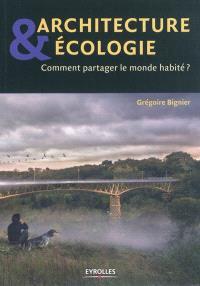 Architecture & écologie : comment partager le monde habité ?
