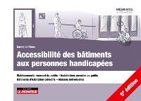 Accessibilité des bâtiments aux personnes handicapées : établissements recevant du public, installations ouvertes au public, bâtiments d'habitation collectifs, maisons individuelles
