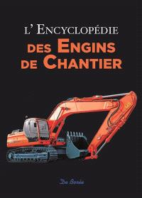 L'encyclopédie des engins de chantier