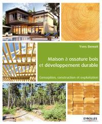 Maison à ossature bois et développement durable : conception, construction et exploitation