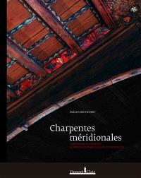 Charpentes méridionales : construire autrement : le Midi rhodanien à la fin du Moyen Age