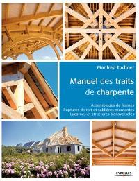 Manuel des traits de charpente : assemblages de fermes, ruptures de toit et sablières montantes, lucarnes et structures transversales