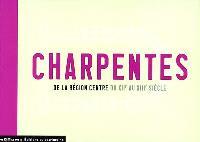 Charpentes de la région Centre du XIIe au XIIIe siècle : Cher, Eure-et-Loir, Indre, Indre-et-Loire, Loir-et-Cher, Loiret