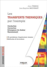 Les transferts thermiques par l'exemple : méthodes et formulaires, problèmes d'application résolution