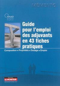 Guide pour l'emploi des adjuvants en 43 fiches pratiques : composition, propriétés, dosage, emploi