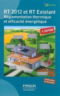 RT 2012 et RT existant : réglementation thermique et efficacité énergétique : construction et rénovation