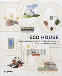 Eco house : solutions écologiques et technologiques pour un habitat durable